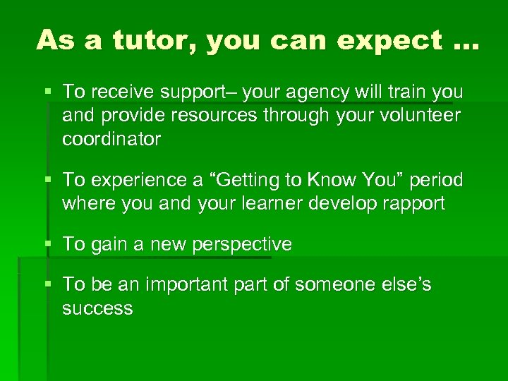 As a tutor, you can expect … § To receive support– your agency will
