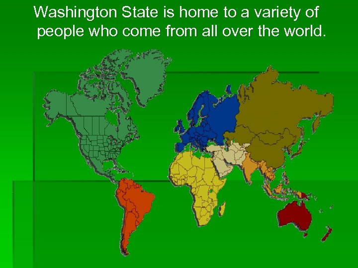 Washington State is home to a variety of people who come from all over