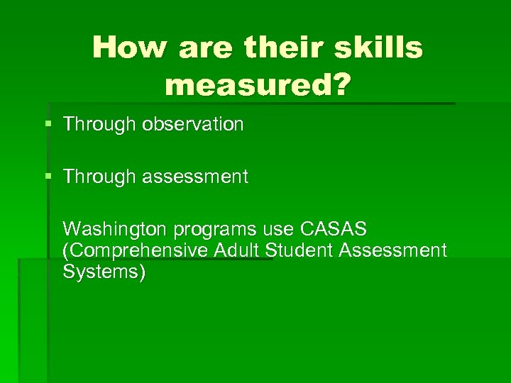 How are their skills measured? § Through observation § Through assessment Washington programs use