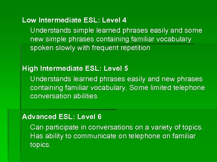 Low Intermediate ESL: Level 4 Understands simple learned phrases easily and some new simple