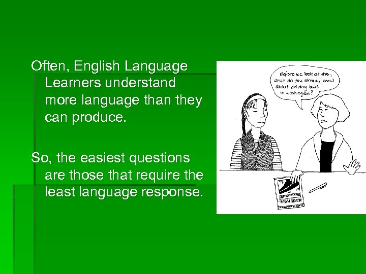 Often, English Language Learners understand more language than they can produce. So, the easiest