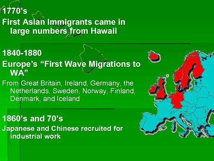 "1770's First Asian Immigrants came in large numbers from Hawaii 1840 -1880 Europe's ""First"