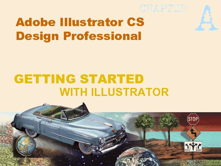 Adobe Illustrator CS Design Professional GETTING STARTED WITH ILLUSTRATOR