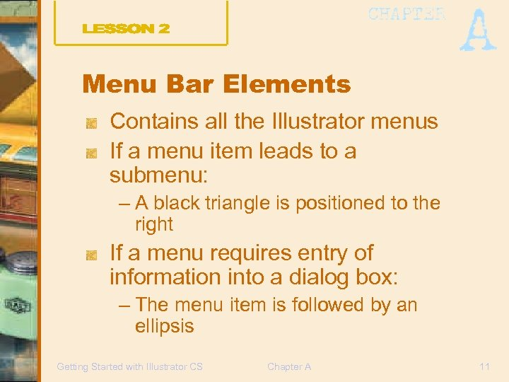 Menu Bar Elements Contains all the Illustrator menus If a menu item leads to