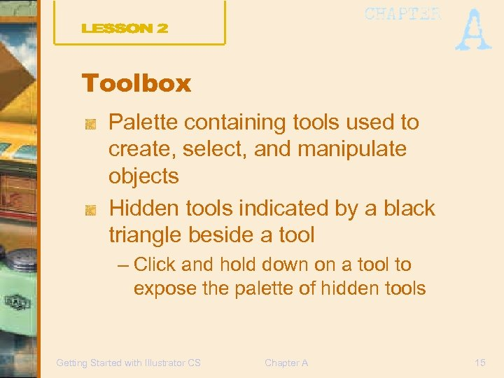 Toolbox Palette containing tools used to create, select, and manipulate objects Hidden tools indicated