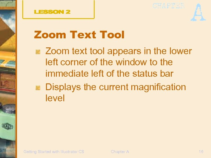 Zoom Text Tool Zoom text tool appears in the lower left corner of the