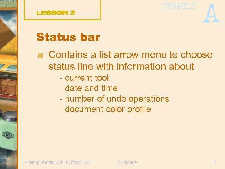 Status bar Contains a list arrow menu to choose status line with information about