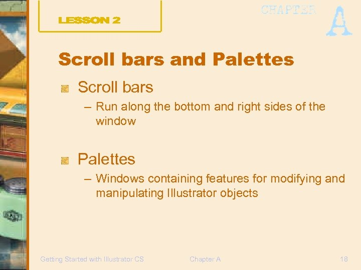 Scroll bars and Palettes Scroll bars – Run along the bottom and right sides