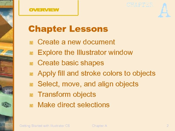 Chapter Lessons Create a new document Explore the Illustrator window Create basic shapes Apply