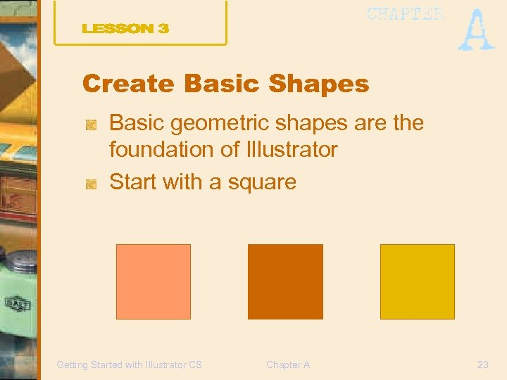 Create Basic Shapes Basic geometric shapes are the foundation of Illustrator Start with a