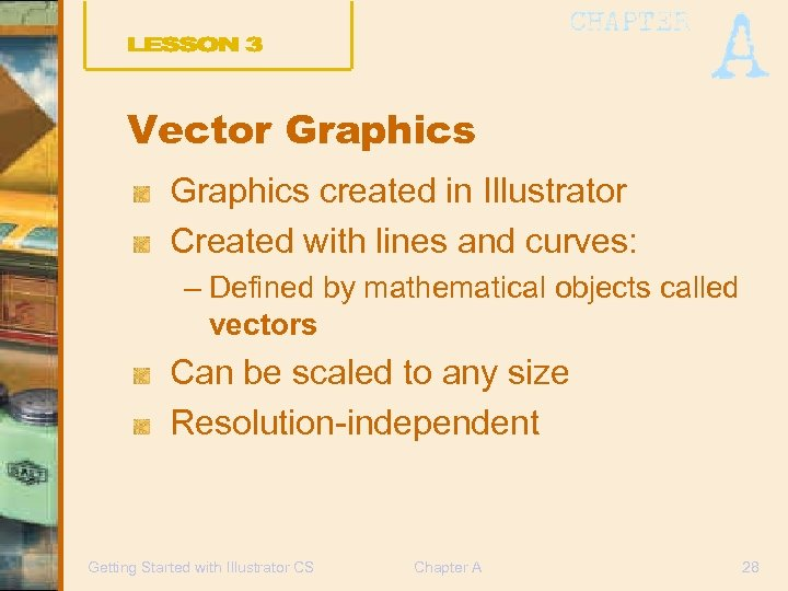 Vector Graphics created in Illustrator Created with lines and curves: – Defined by mathematical