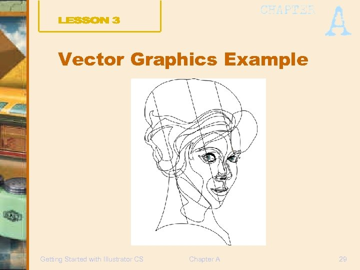 Vector Graphics Example Getting Started with Illustrator CS Chapter A 29