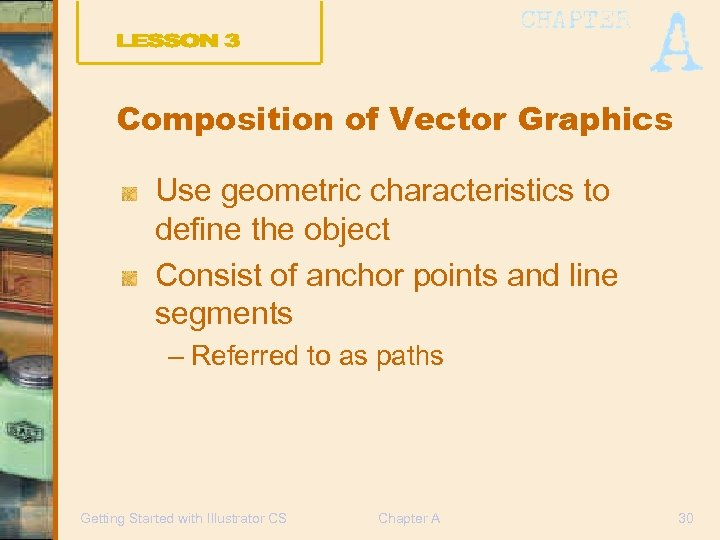Composition of Vector Graphics Use geometric characteristics to define the object Consist of anchor