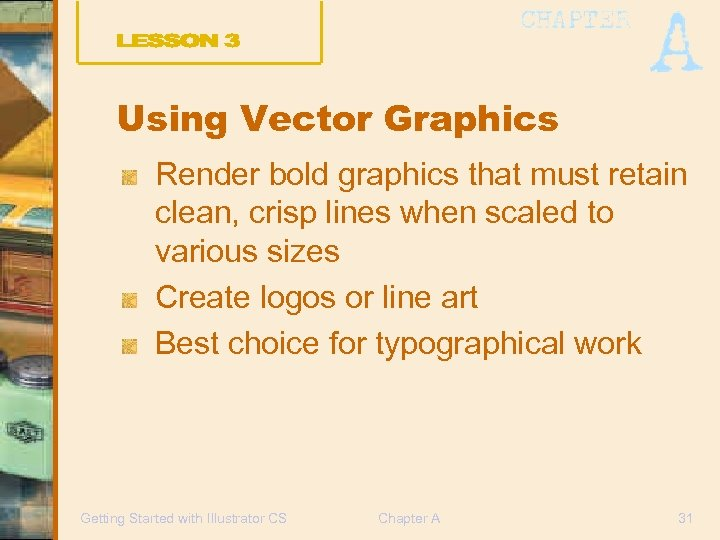 Using Vector Graphics Render bold graphics that must retain clean, crisp lines when scaled