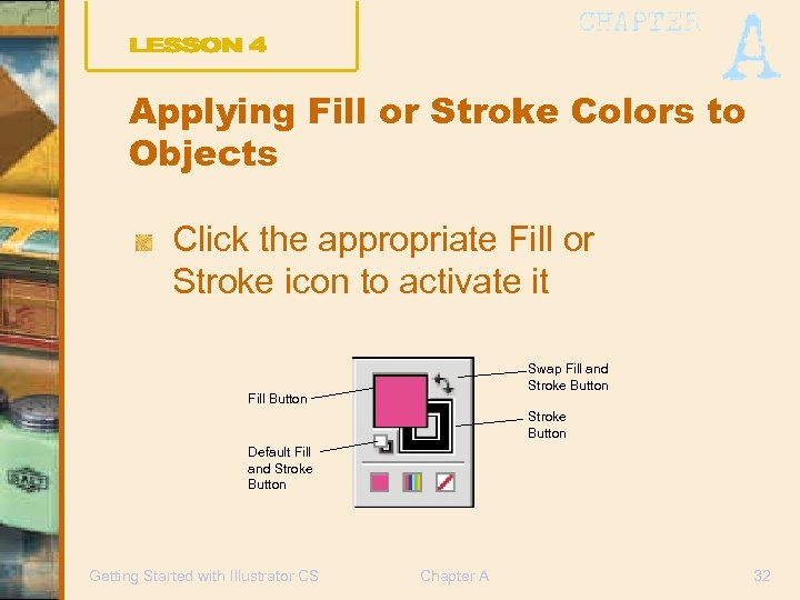 Applying Fill or Stroke Colors to Objects Click the appropriate Fill or Stroke icon