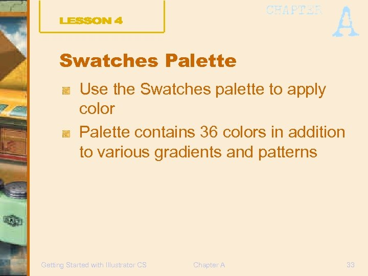 Swatches Palette Use the Swatches palette to apply color Palette contains 36 colors in