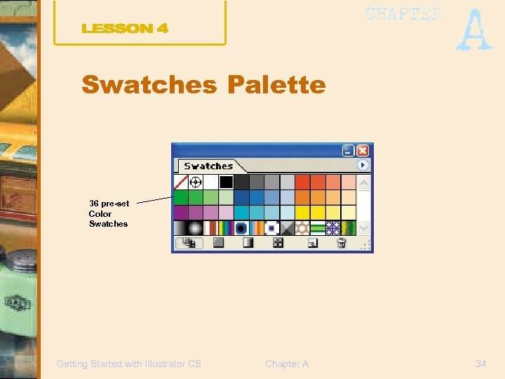Swatches Palette 36 pre-set Color Swatches Getting Started with Illustrator CS Chapter A 34