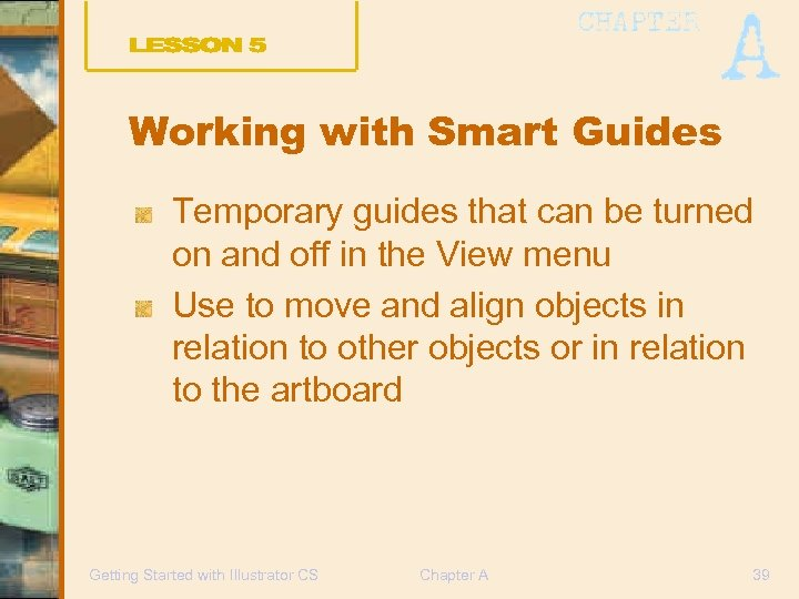 Working with Smart Guides Temporary guides that can be turned on and off in