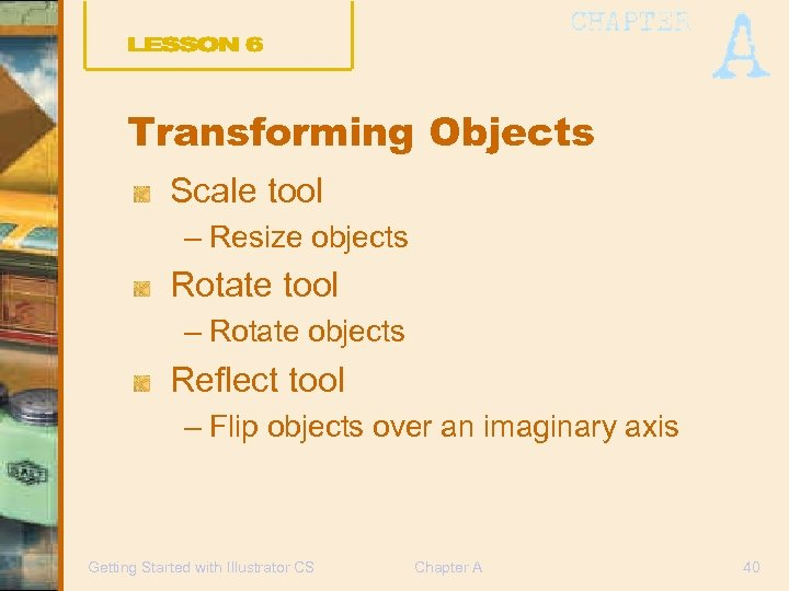 Transforming Objects Scale tool – Resize objects Rotate tool – Rotate objects Reflect tool