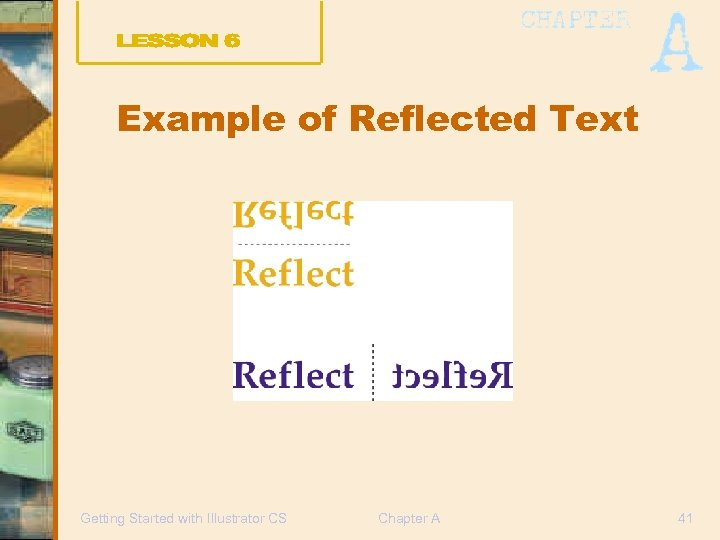 Example of Reflected Text Getting Started with Illustrator CS Chapter A 41