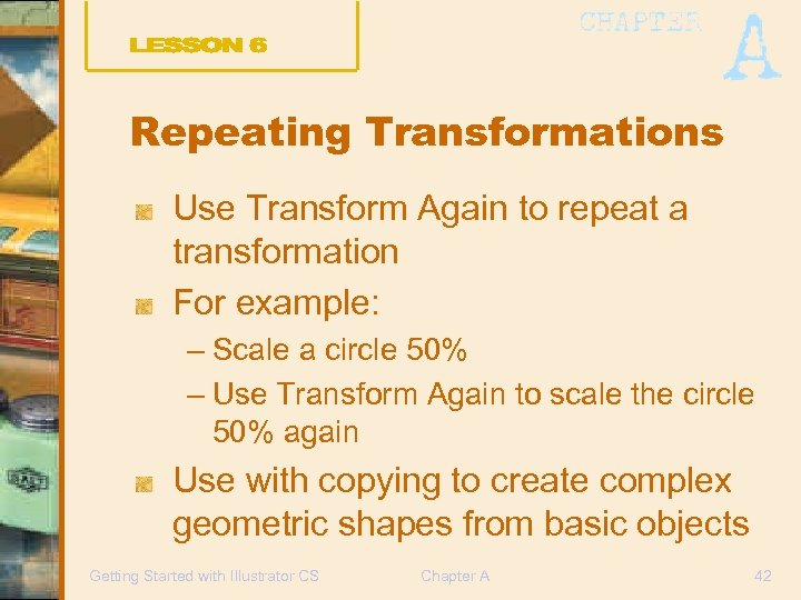 Repeating Transformations Use Transform Again to repeat a transformation For example: – Scale a