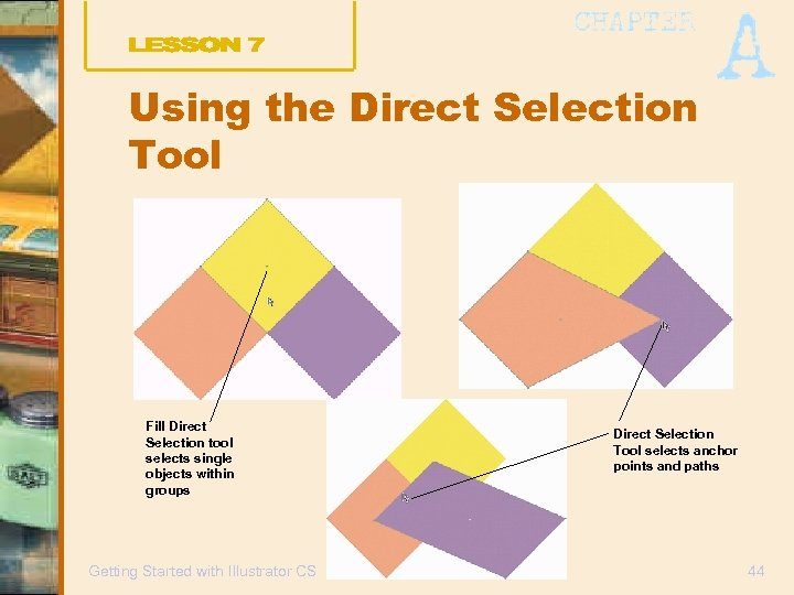 Using the Direct Selection Tool Fill Direct Selection tool selects single objects within groups