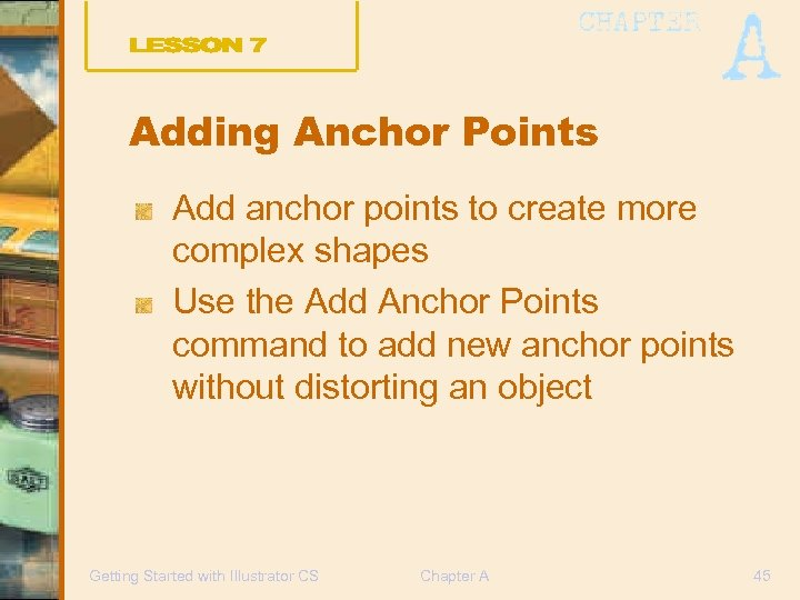 Adding Anchor Points Add anchor points to create more complex shapes Use the Add