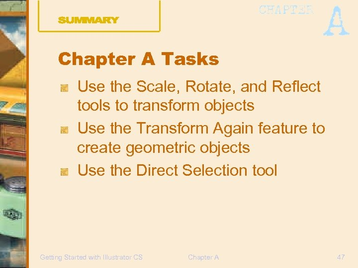 Chapter A Tasks Use the Scale, Rotate, and Reflect tools to transform objects Use