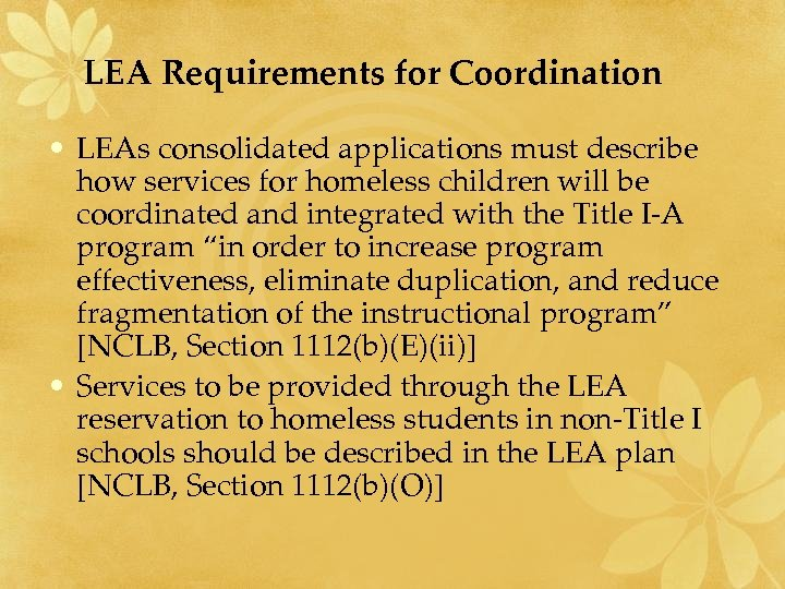 LEA Requirements for Coordination • LEAs consolidated applications must describe how services for homeless