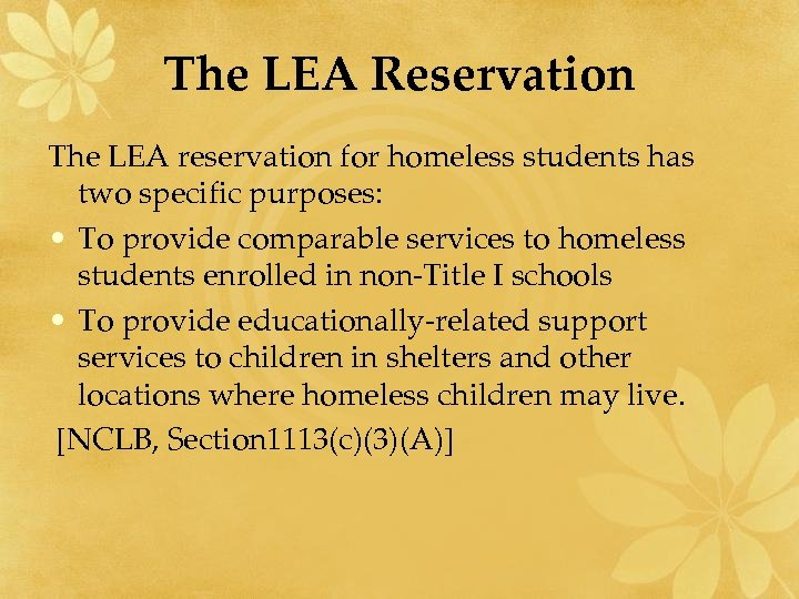 The LEA Reservation The LEA reservation for homeless students has two specific purposes: •