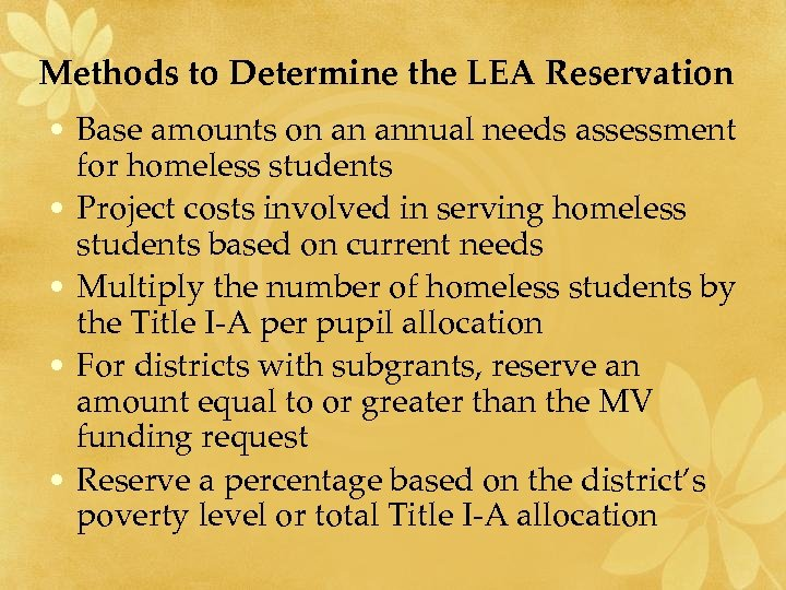 Methods to Determine the LEA Reservation • Base amounts on an annual needs assessment