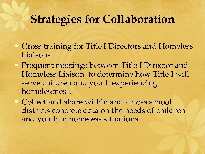 Strategies for Collaboration • Cross training for Title I Directors and Homeless Liaisons. •