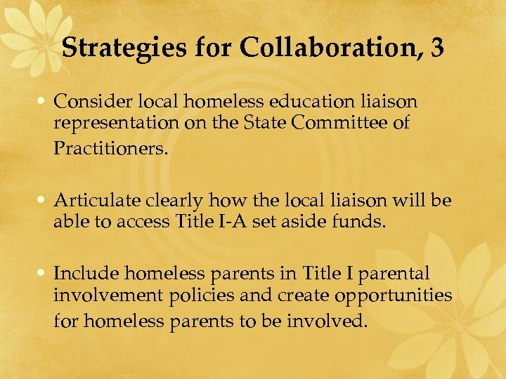 Strategies for Collaboration, 3 • Consider local homeless education liaison representation on the State