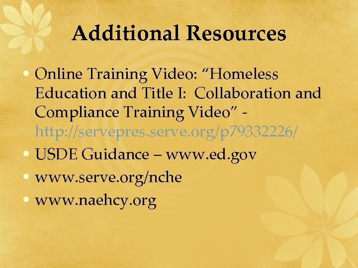 """Additional Resources • Online Training Video: """"Homeless Education and Title I: Collaboration and Compliance"""