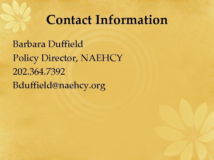 Contact Information Barbara Duffield Policy Director, NAEHCY 202. 364. 7392 Bduffield@naehcy. org