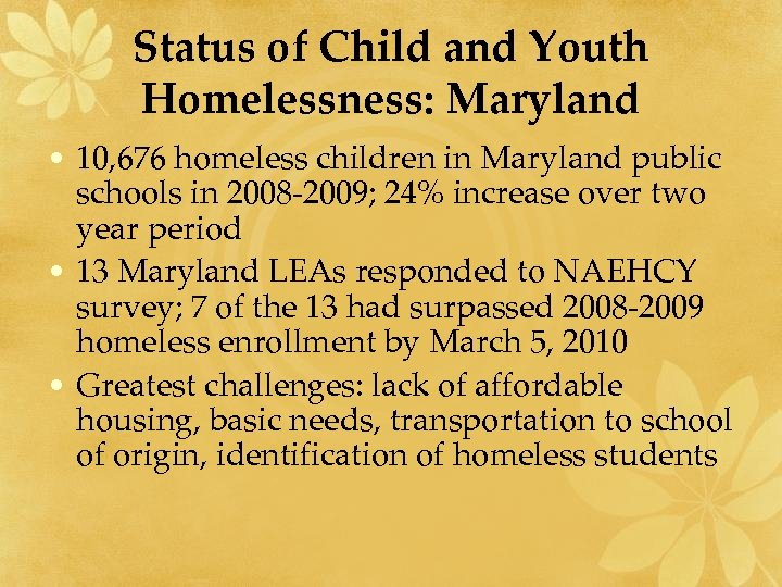Status of Child and Youth Homelessness: Maryland • 10, 676 homeless children in Maryland