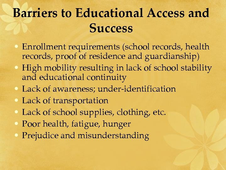 Barriers to Educational Access and Success • Enrollment requirements (school records, health records, proof