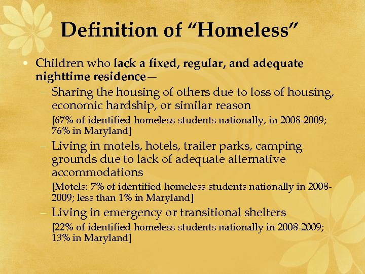 """Definition of """"Homeless"""" • Children who lack a fixed, regular, and adequate nighttime residence—"""
