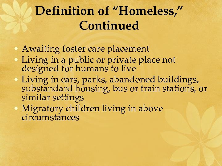 """Definition of """"Homeless, """" Continued • Awaiting foster care placement • Living in a"""