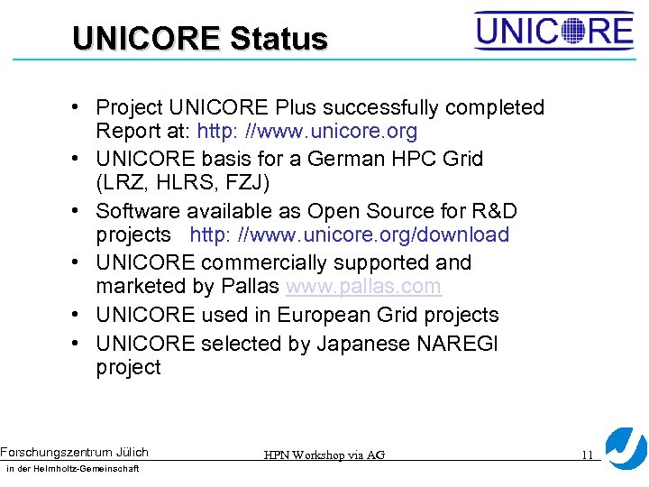UNICORE Status • Project UNICORE Plus successfully completed Report at: http: //www. unicore. org