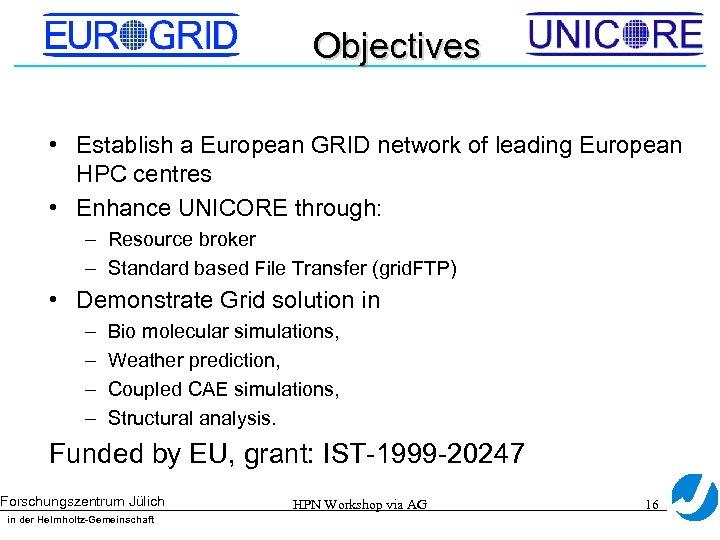 Objectives • Establish a European GRID network of leading European HPC centres • Enhance
