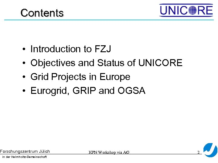 Contents • • Introduction to FZJ Objectives and Status of UNICORE Grid Projects in