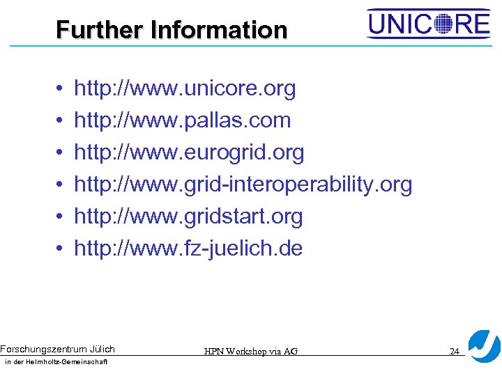 Further Information • • • http: //www. unicore. org http: //www. pallas. com http: