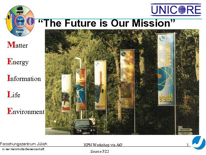 """The Future is Our Mission"" Matter Energy Information Life Environment Forschungszentrum Jülich in der"