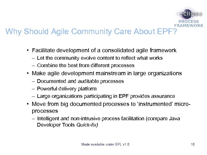 Why Should Agile Community Care About EPF? • Facilitate development of a consolidated agile