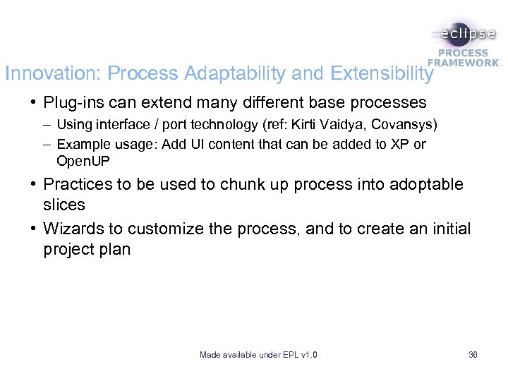 Innovation: Process Adaptability and Extensibility • Plug-ins can extend many different base processes –