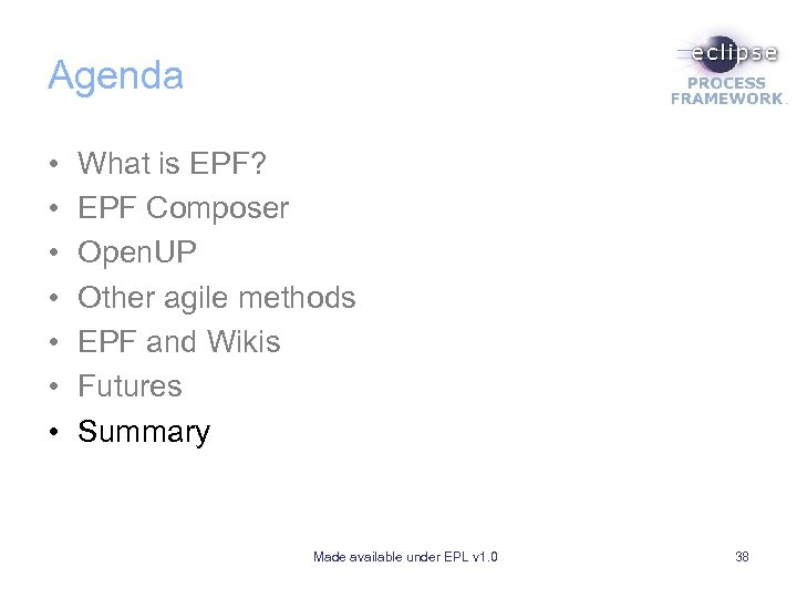 Agenda • • What is EPF? EPF Composer Open. UP Other agile methods EPF