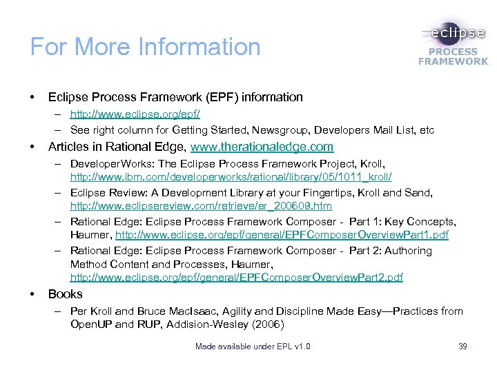 For More Information • Eclipse Process Framework (EPF) information – http: //www. eclipse. org/epf/