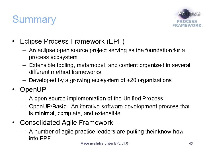 Summary • Eclipse Process Framework (EPF) – An eclipse open source project serving as