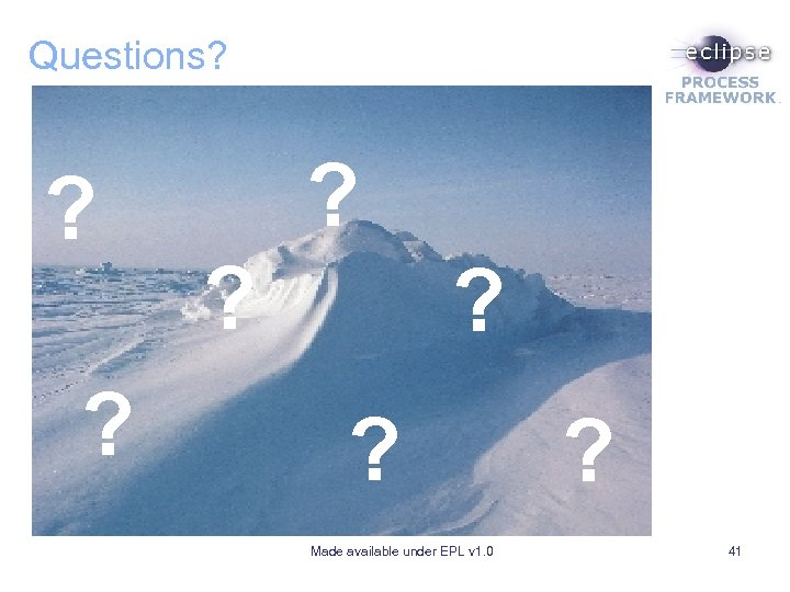 Questions? ? ? Made available under EPL v 1. 0 ? 41